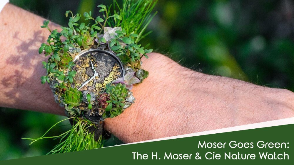 Moser Goes Green With The H. Moser & Cie Nature Watch