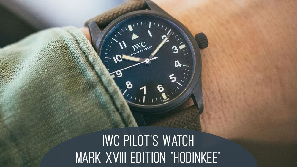 "HODINKEE Is At It Again With the IWC Pilot's Watch Mark XVIII Edition ""HODINKEE"""