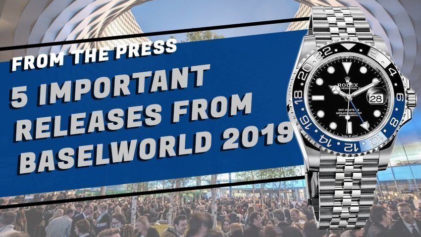 Five Key Releases from Baselworld 2019