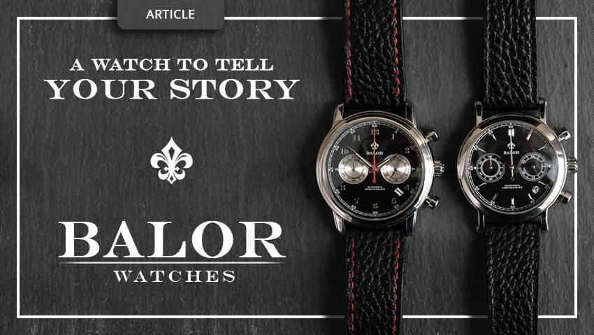 A Watch to Tell YOUR Story: Introducing Balor Watches