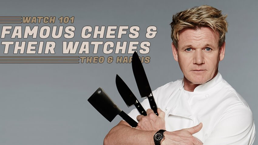 Like Peanut Butter and Jelly: Famous Chefs and Their Famous Watches