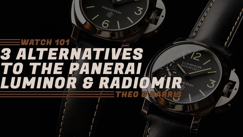 3 Alternatives to the Panerai Luminor and Radiomir