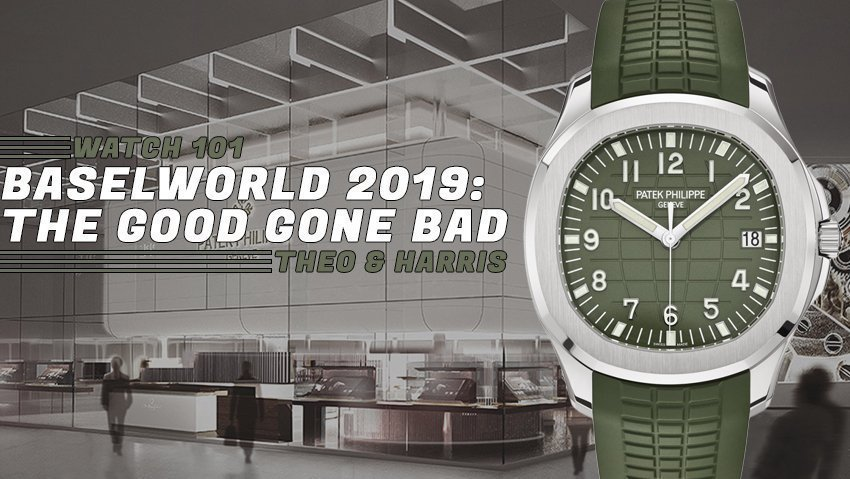Baselworld 2019 Retrospective: The Good Gone Bad