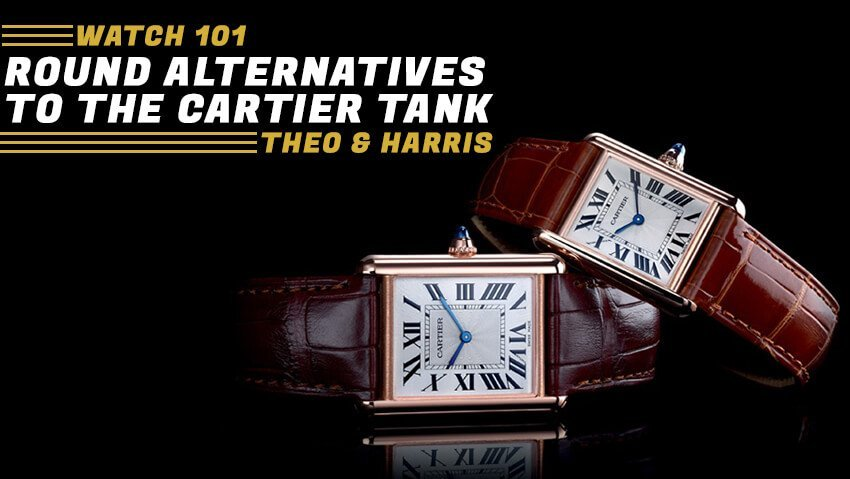 3 Round Alternatives to the Cartier Tank