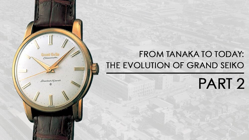 From Tanaka To Today: The Evolution of Grand Seiko (Part 2)