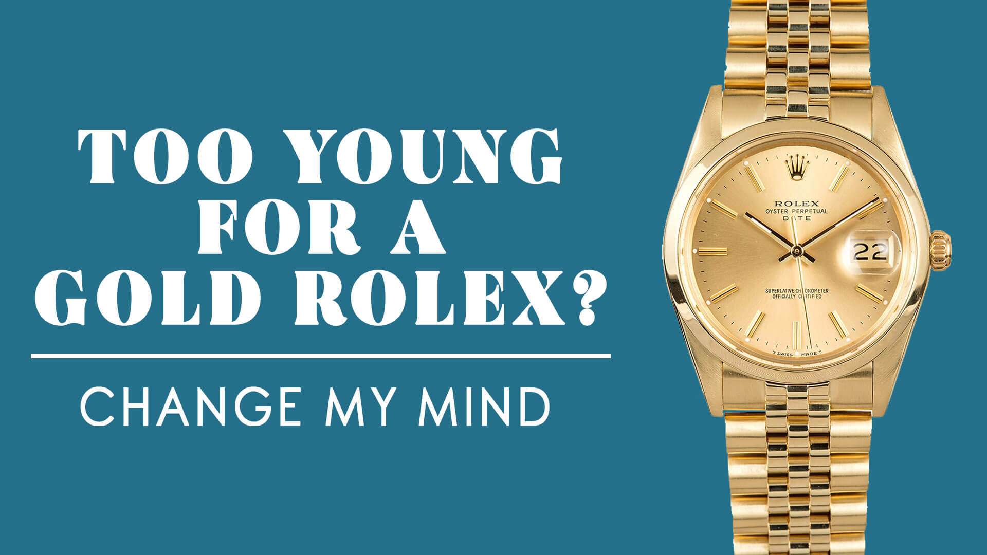 RANT&H: Are You Too Young for a Gold Rolex?