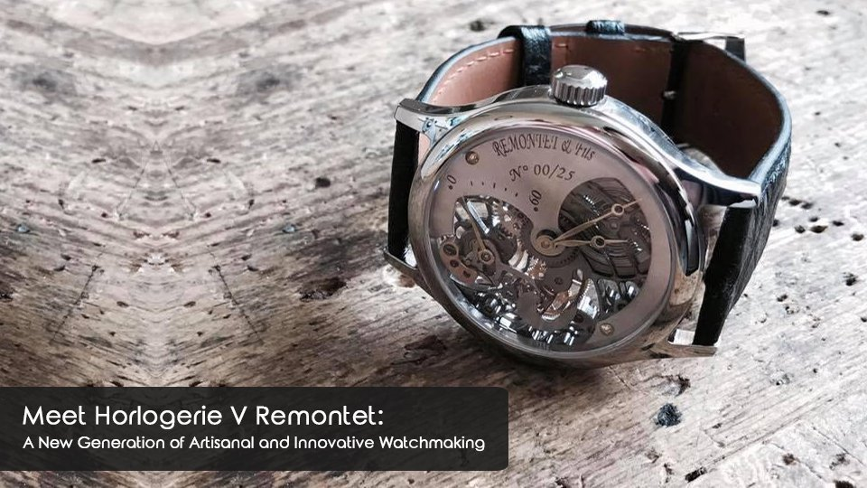 Meet Horlogerie V Remontet: A New Generation of Artisanal and Innovative Watchmaking