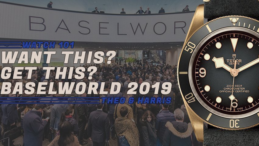 Want This? Get This! Baselworld 2019 Edition