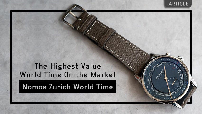 The Highest Value World Time On the Market: The Nomos Zurich World Time