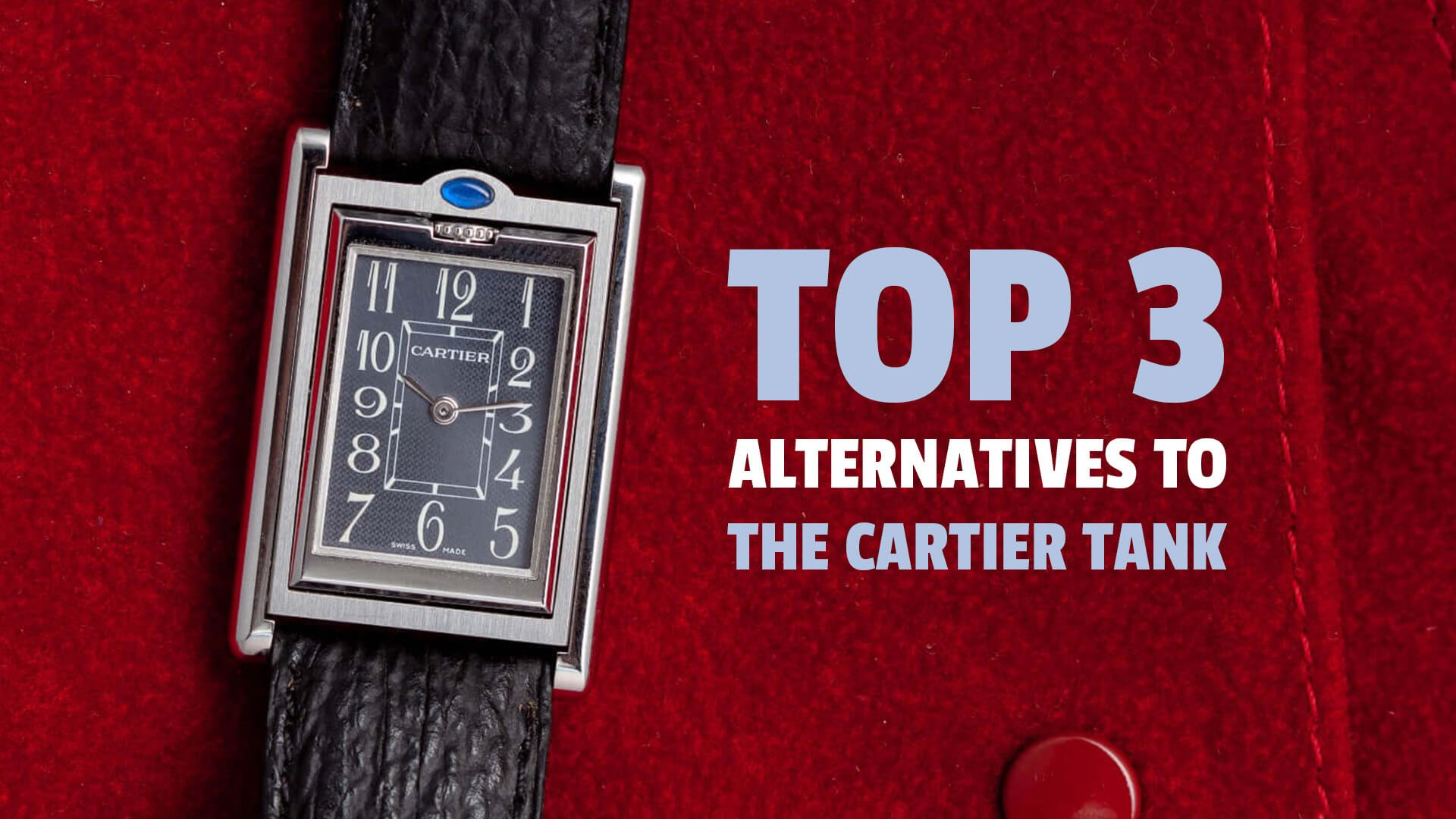 Watch 101: Top 3 Alternatives To The Cartier Tank