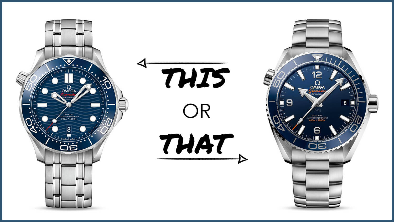 Watch 101: This or That – The Omega Seamaster Professional or Planet Ocean