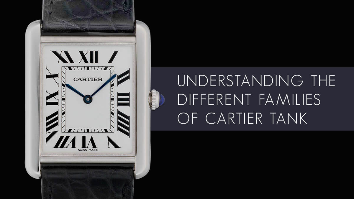 Watch 101: Understanding the Different Families of Cartier Tank