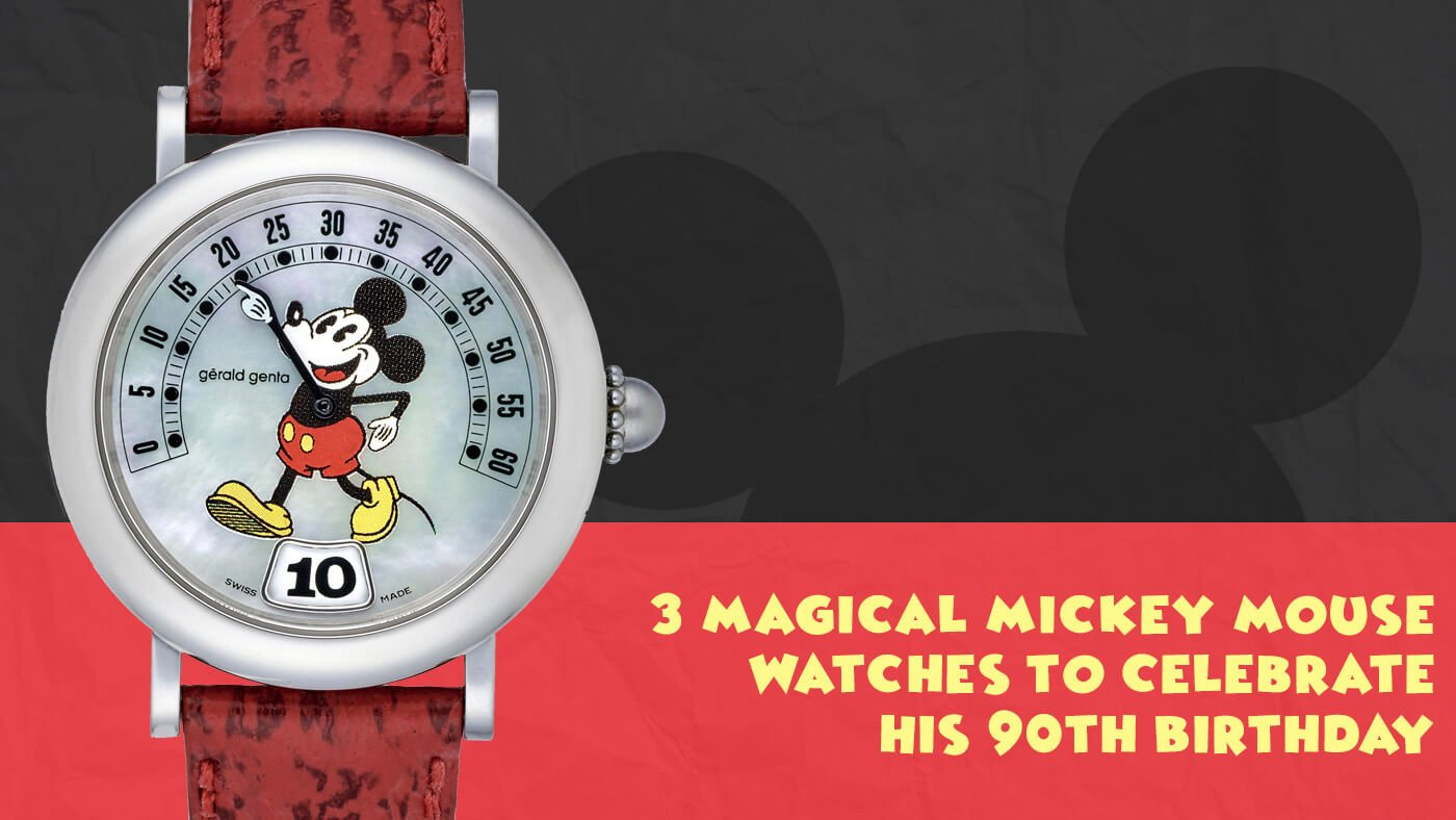 Watch 101: 3 Magical Mickey Mouse Watches to Celebrate His 90th Birthday