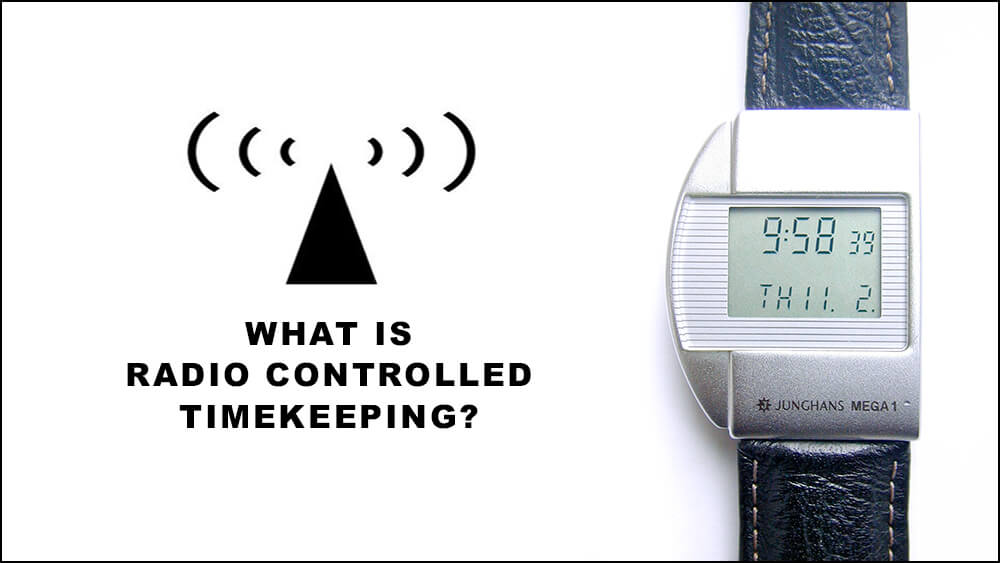 What is Radio Controlled Timekeeping and How Does it Work?