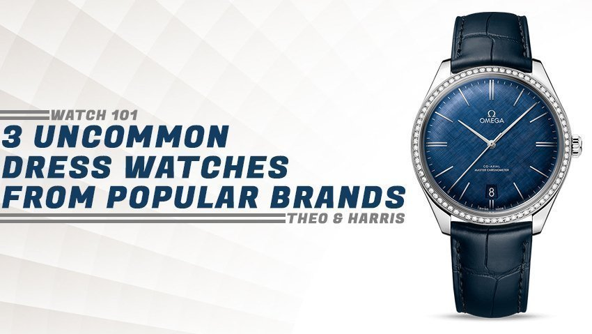 3 Uncommon Dress Watches from Popular Brands